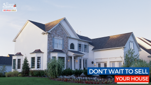 Don't Wait To Sell Your House